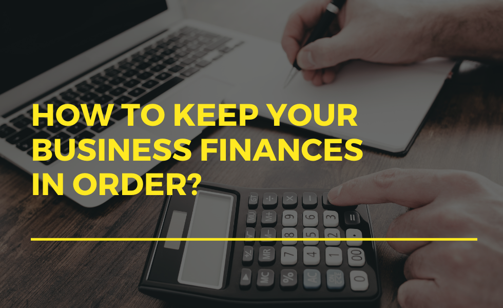 How to Keep Your Business Finances In Order?